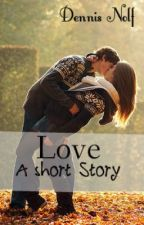 Love : A short Story by Dennis95