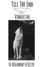 Till The End ~ Vindictae (Terminé) by leregimentdelite