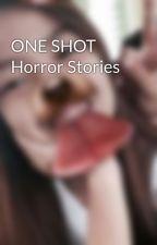 ONE SHOT Horror Stories by lovelaaan
