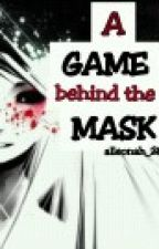 A Game, Behind the Mask. (On-going) by alleonah_20