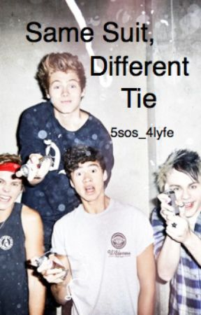 Same Suit, Different Tie (5sos fanfic) by 5sos_4lyfe