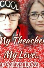 My Teacher My Love[Dalam Proses Pengeditan] by octaviantyoca
