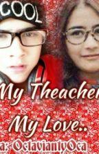 My Teacher My Love[Dalam Proses Pengeditan] by octaviantyoca