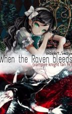 When The Raven Bleeds | Vampire Knight | ON HOLD by Wabbit_Swayin