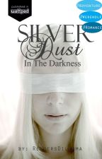 Silver Dust; In The Darkness by ReadersDilemma
