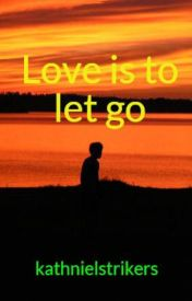 Love is to let go by kathnielstrikers