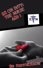 RN on Duty 1: The Nurse and I by KrystelRaine