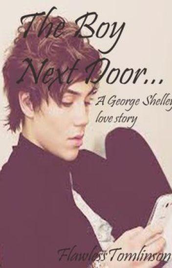 The Boy Next Door... (A George Shelley Fan Fiction)