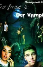 Die Braut & Der Vampir [WIRD ÜBERARBEITET] by Dreamgeschichten0