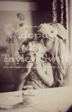 Adopted by Taylor Swift [on-hold] by Swiftioner_4ever