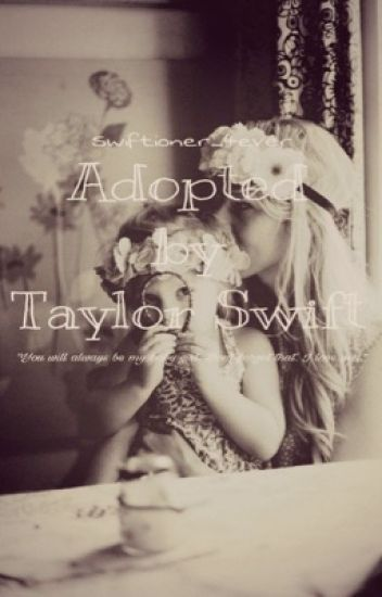 Adopted by Taylor Swift [on-hold]