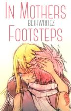 In Mother's Footsteps ✔️ FT Watty Awards | fairy tail by bethwritez
