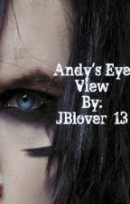 Andy's Eye View (ON HOLD) by nikkitaylor97