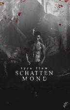 Schattenmond | COMPLETE | REWRITTEN by TyraFlow