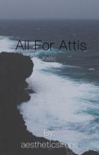 All For Attis *Kellic* MPREG ✅ by aestheticsirens