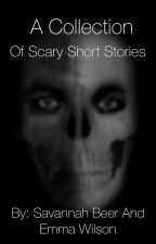 A Collection of Scary Short Stories by SavannahandEmma