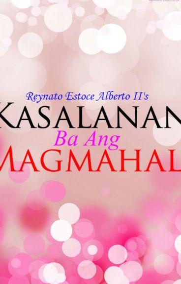 Kasalanan Ba Ang Magmahal? by ReynatoEstoceAlberto