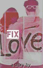 FIX LOVE(LoveStory) by AkunGokil