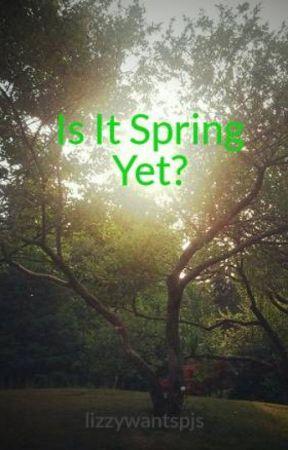 Is It Spring Yet? by lizzywantspjs