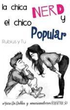 La Chica Nerd & El Chico Popular ||Rubius|| Temporada Uno by YareDeDoblas