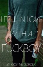I Fell In Love With A Fuckboy by kristinecorder