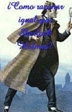 Como razonar igual que Sherlock Holmes by CFCF15