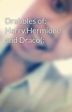 Drabbles of: Harry,Hermione and Draco(: by shilahleaannn