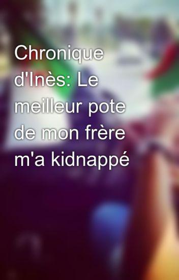 Chronique d'Inès: Le meilleur pote de mon frère m'a kidnappé
