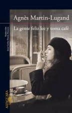 La gente feliz lee y toma café - Agnès Martin-Lugand by FelinoLector