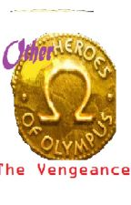 The Other Heroes of Olympus Book Two; The Vengeance by myronjr