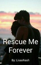 Rescue Me Forever || Nash Grier || ( #Wattys2016 ) by LisaxNash
