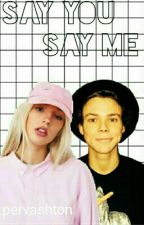 Say you, Say me | a.i [Book Two] ✔ by curlybatchx