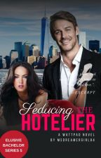 Seducing The Hotelier (EBS 5) [#Wattys2015] by MsDreamerGirl84