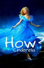 How? | Cinderella by xJytte
