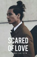 Scared of love by georgialou2601