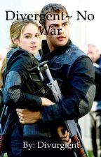 Divergent ~no war by divurgient