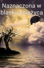 Naznaczona w blasku księżyca by Otakublondyneczka