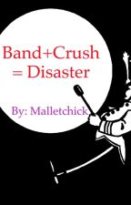 Band + Crush = Disaster by Malletchick99