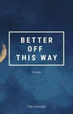 Better off this way »Phan« by Blxcknoise