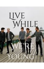 Live While We're Young by on3thing_