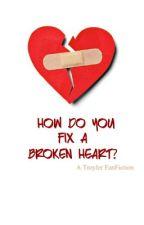 How do you fix a broken heart? - Troyler by teaminternet123