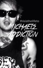 Michael's Addiction (5 Seconds Of Summer) #fanficfriday #crackfic by thisisthelifeto