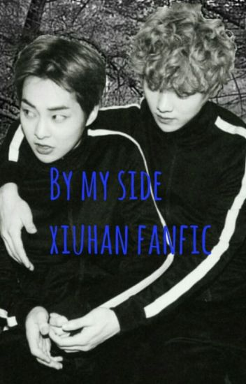 By my side (XIUHAN FAN FICTION)
