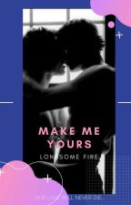 Make Me Yours(MalexMale)  by Lonesome_Fire