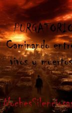 Purgatorio: Caminando entre vivos y muertos (GAY/HOMO/YAOI) by NochesSilenciosas