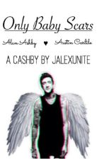 ✳ Only Baby Scars: Book Two✳ by JalexUnite