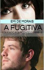 A Fugitiva - 1o.Coligado aos Agentes do BSS by EmideMorais