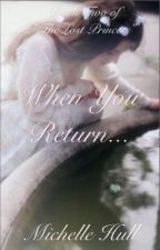 When You Return          (The Lost Princess) by MichelleHarrison26