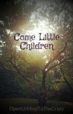 Come Little Children by Kaliyah_B