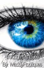 Through My Eyes by maddyrodriques